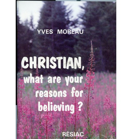 CHRISTIAN WHAT ARE YOUR REASONS FOR BELIEVING ?