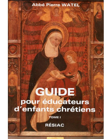GUIDE POUR EDUCATEURS D ENFANTS CHRETIENS - T1