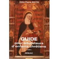 GUIDE POUR ÉDUCATEURS D'ENFANTS CHRÉTIENS - Tome 1