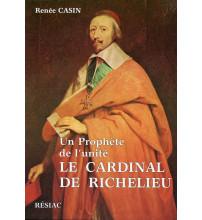 PROPHETE DE L'UNITE LE CARDINAL DE RICHELIEU
