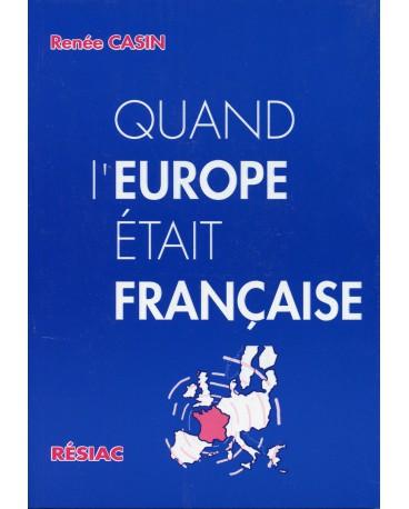 QUAND L'EUROPE ETAIT FRANCAISE