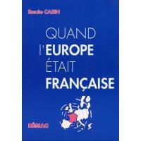 QUAND L'EUROPE ETAIT FRANÇAISE