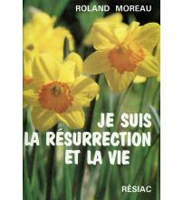 JE SUIS LA RESURRECTION ET LA VIE