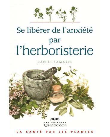 SE LIBÉRER DE L'ANXIETE PAR L'HERBORISTERIE