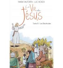VIE DE JÉSUS (LA) - TOME 8 : LES BÉATITUDES