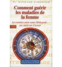 COMMENT GUÉRIR LES MALADIES DE LA FEMME Les remèdes selon sainte Hildegarde : une médecine d'avenir