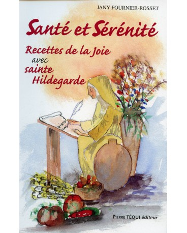 RECETTES DE LA JOIE STE HILDEGARDE T2 SANTÉ ET SERENITÉ