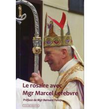 ROSAIRE AVEC MGR MARCEL LEFEBVRE (LE)