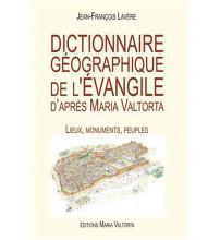 DICTIONNAIRE GÉOGRAPHIQUE DE L'ÉVANGILE D'APRÈS MARIA VALTORTA Lieux, monuments, peuples