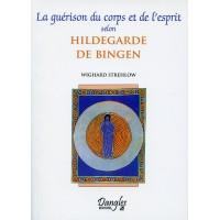 GUÉRISON DU CORPS ET DE L'ESPRIT SELON HILDEGARDE (LA)