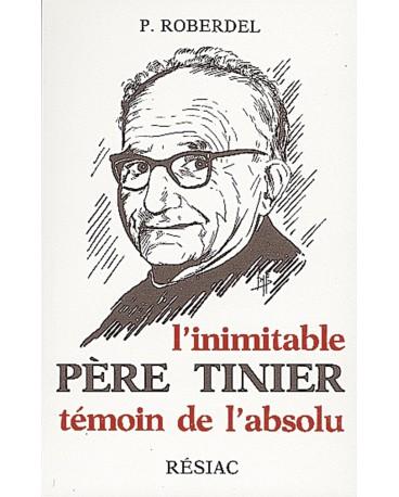 INIMITABLE PÈRE TINIER (L') témoin de l'absolu