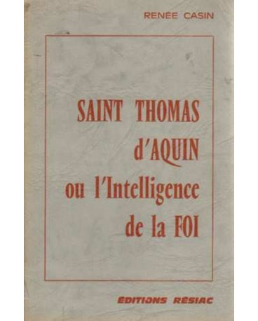 ST THOMAS D AQUIN OU L'INTELLIGENCE DE LA FOI