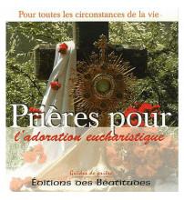 PRIERES POUR L'ADORATION EUCHARISTIQUE