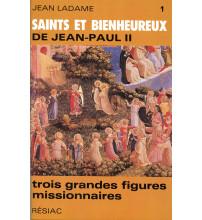 SAINTS ET BIENHEUREUX DE JEAN PAUL II T01/ 3 GRANDES FIGURES