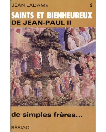 SAINTS ET BIENHEUREUX DE JEAN PAUL II T09/DE SIMPLES FRERES