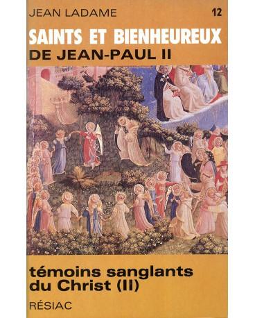 SAINTS ET BIENHEUREUX DE JEAN PAUL II T12/TEMOINS SANGLANTS