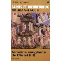 SAINTS ET BIENHEUREUX DE JEAN PAUL II T18/TEMOINS SANGLANTS