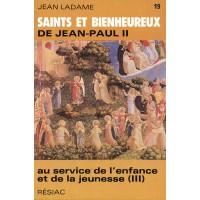 SAINTS ET BIENHEUREUX DE JEAN PAUL II T19/AU SERVICE ENFANCE