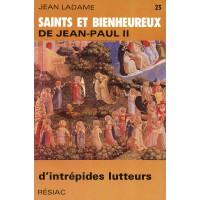 SAINTS ET BIENHEUREUX DE JEAN PAUL II T23/ INTREPIDES LUTTEURS (D')