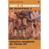 SAINTS ET BIENHEUREUX DE JEAN PAUL II T24/TEMOINS SANGLANTS DU CHRIST