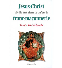 JESUS CHRIST REVÈLE AUX SIENS CE QU'EST LA FRANC MACONNERIE