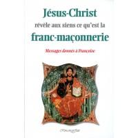 JÉSUS-CHRIST RÉVÈLE AUX SIENS CE QU'EST LA FRANC-MAÇONNERIE