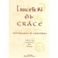IRRUPTION DE LA GRACE (L') TEMOIGNAGES DE CONVERSION