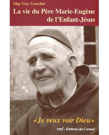 """VIE DU PERE MARIE EUGENE DE L ENFANT JESUS (LA) """"Je veux voir Dieu"""""""