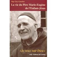 """VIE DU PÈRE MARIE-EUGÈNE DE L'ENFANT JÉSUS (LA) """"Je veux voir Dieu"""""""