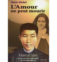 AMOUR NE PEUT MOURIR (L') MARCEL VAN : Sa vie, écrits spirituels, sa correspondance