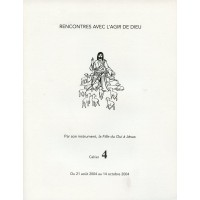 RENCONTRES AVEC L'AGIR DE DIEU - Cahier 4 : 21 AOUT 04 AU 14 OCT 04