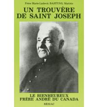 TROUVERE DE ST JOSEPH (UN) LE BIENHEUREUX FRERE ANDRE DU CANADA