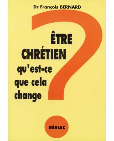 ETRE CHRETIEN QU EST CE QUE CELA CHANGE ? POUR MOI LECTEUR