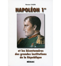 NAPOLEON 1er ET LES BICENTENAIRES DES GRANDES INSTITUTIONS DE LA REPUBLIQUE