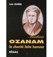 FREDERIC OZANAM LA CHARITE FAITE HOMME