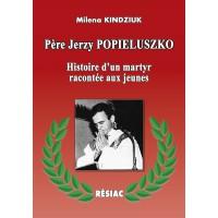PÈRE JERZY POPIELUSZKO Histoire d'un martyr raconté aux jeunes