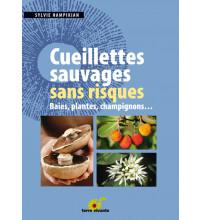 CUEILLETTES SAUVAGES SANS RISQUES Baies, plantes, champignons