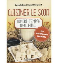 CUISINER LE SOJA Tamari - Tempeh - Tofu - Miso...