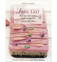 SANS LAIT 101 recettes saines et gourmandes sucrées et salées