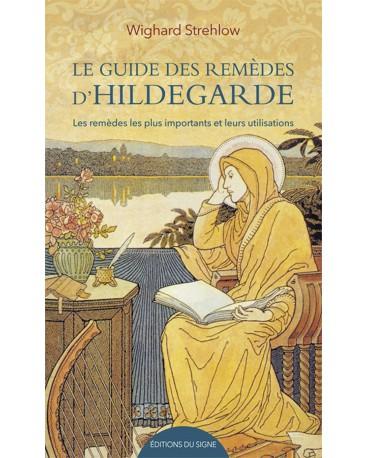 GUIDE DES REMÈDES D'HILDEGARDE (LE) Les principaux remèdes et leurs utilisations