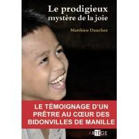 PRODIGIEUX MYSTÈRE DE LA JOIE (LE) Le témoignage d'un prêtre au cœur des bidonvilles de Manille