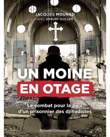 UN MOINE EN OTAGE / Combat pour la paix d'un prisonnier