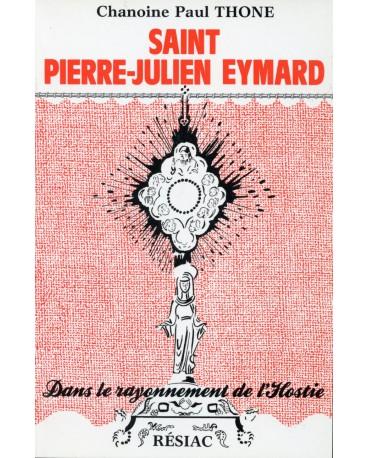 ST PIERRE JULIEN EYMARD DANS LE RAYONNEMENT DE L'HOSTIE