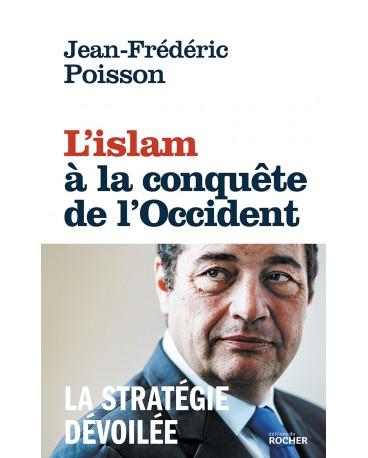 ISLAM À LA CONQUÊTE DE L'OCCIDENT (L') La stratégie dévoilée
