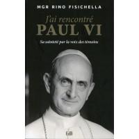 J'AI RENCONTRÉ PAUL VI Sa sainteté par la voix des témoins