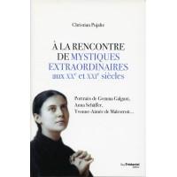 A LA RENCONTRE DE MYSTIQUES EXTRAORDINAIRES AUX XXe et XXIe SIÈCLES