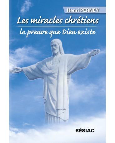 MIRACLES CHRÉTIENS (LES), LA PREUVE QUE DIEU EXISTE