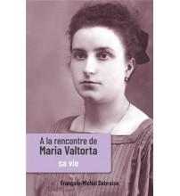 À LA RENCONTRE DE MARIA VALTORTA