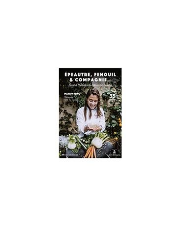 QUAND HILDEGARDE REMUE MA CUISINE Epeautre, fenouil & compagnie
