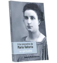 À LA RENCONTRE DE MARIA VALTORTA T3 Sa Spiritualité